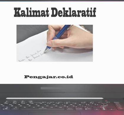 Kalimat deklaratif adalah: karakteristik, jenis, tujuan, contoh