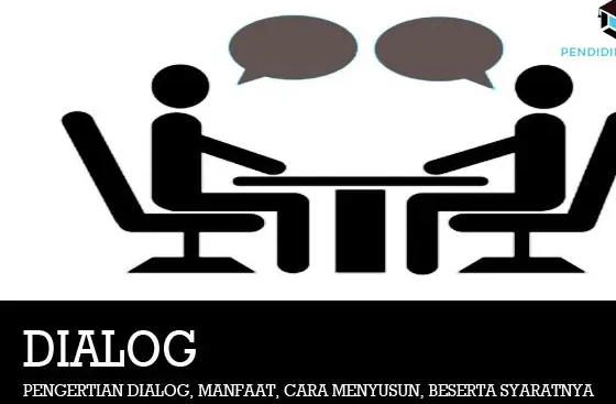 Pengertian Dialog, Manfaat, Cara Menyusun, dan Syarat